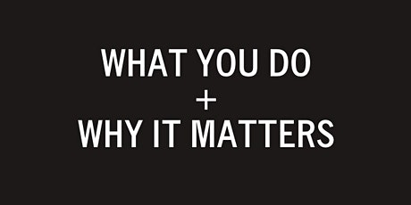 What You Do + Why It Matters tickets