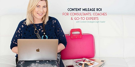 Content Mileage ROI for Consultants, Coaches & Go-to Experts tickets