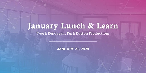 AAF January Lunch & Learn: Yeosh Bendayan, Push Button Productions