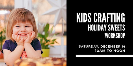 Kids Crafting Holiday Sweets Workshop tickets