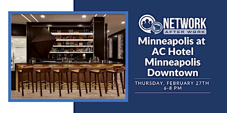 Network After Work Minneapolis at AC Hotel Minneapolis Downtown tickets