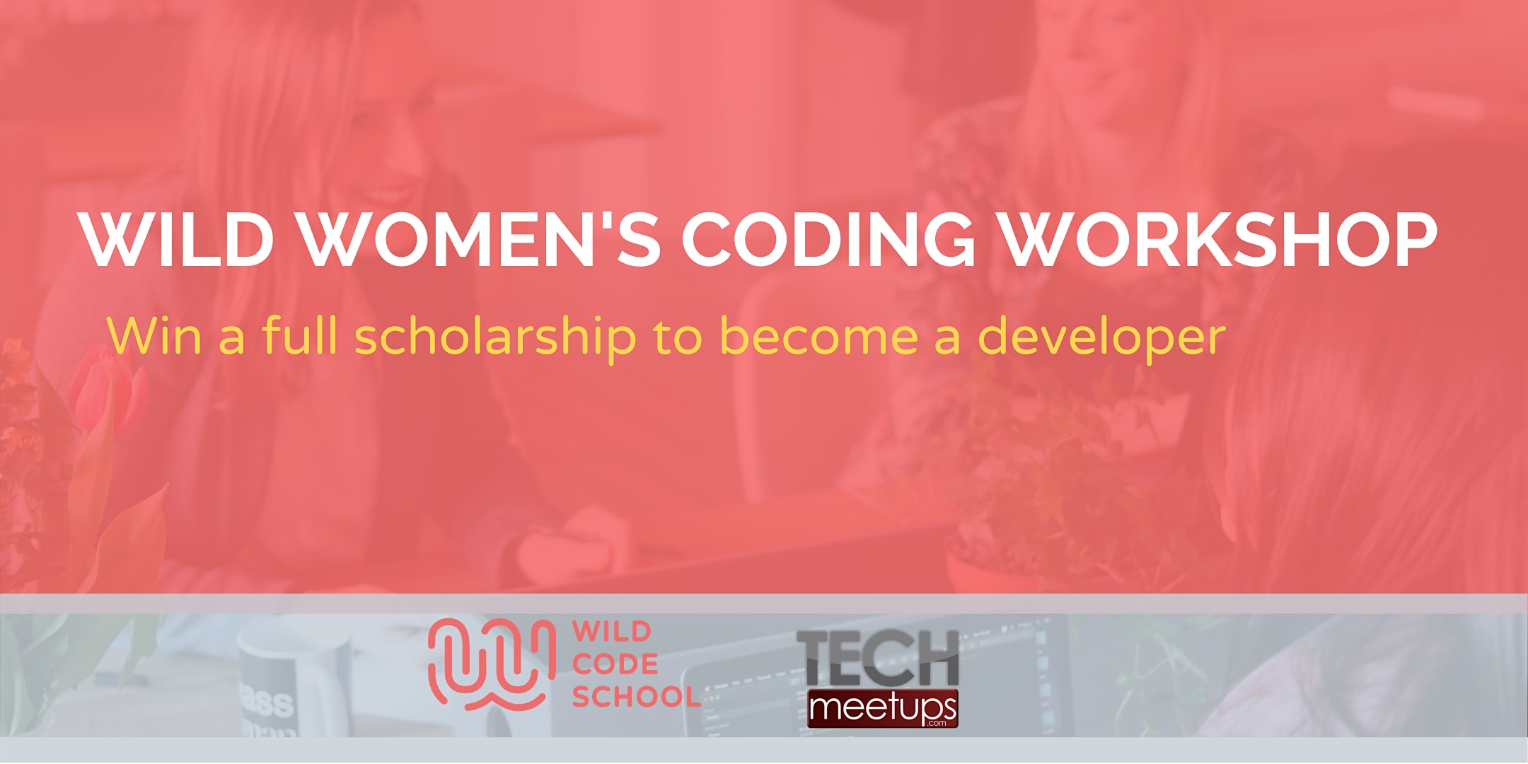 WILD WOMEN CODING WORKSHOP- Win a scholarship to become a developer