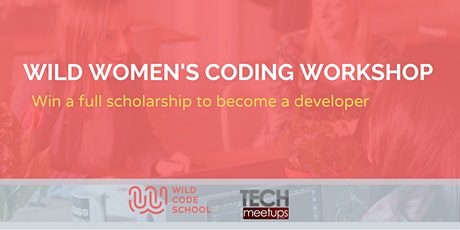 WILD WOMEN CODING WORKSHOP- Win a scholarship to become a developer billets