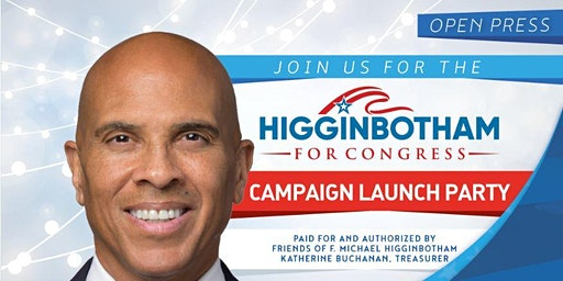 *Higginbotham for Congress* CAMPAIGN LAUNCH PARTY!