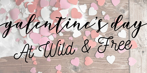 Galentines Day at Wild and Free!