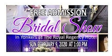 February 9, 2020 Free Bridal Show at Royal Regency Hotel in Yonkers, NY tickets