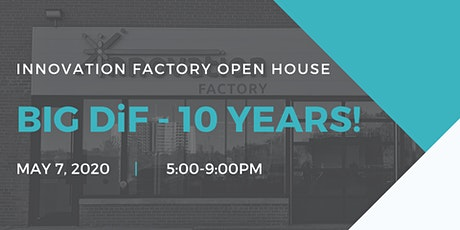 The Big DiF 2020 - 10th Anniversary of Innovation Factory's Open House & Client Showcase tickets