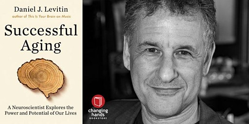Changing Hands presents Daniel Levitin: Successful Aging: A Neuroscientist Explores the Power and Potential of Our Lives