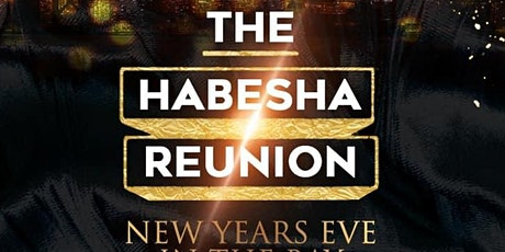 THE 3RD ANNUAL HABESHA REUNION NEW YEARS EVE CELEBRATION tickets