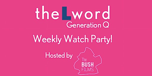 The L Word - Weekly Watch Party Hosted by The Bush Films (FREE)