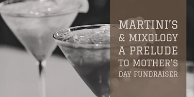 Martini's & Mixology  - A Prelude to Mother's Day Fundraiser