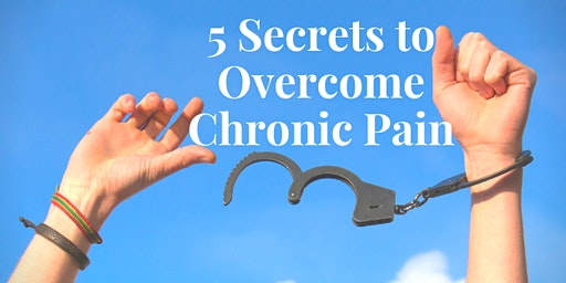 5 Secrets to Overcome Chronic Pain
