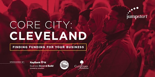 Core City Cleveland: Finding Funding for Your Business