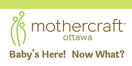 Mothercraft Ottawa: Baby's Here! Now What? tickets