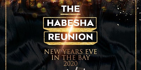 THE HABESHA REUNION - NEW YEARS EVE CELEBRATION IN THE BAY! tickets
