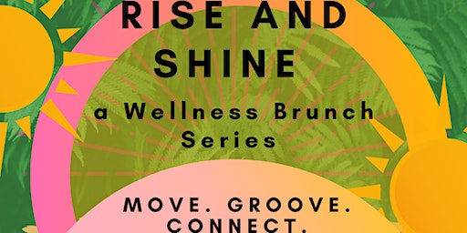 RISE AND SHINE- A Wellness Brunch Series