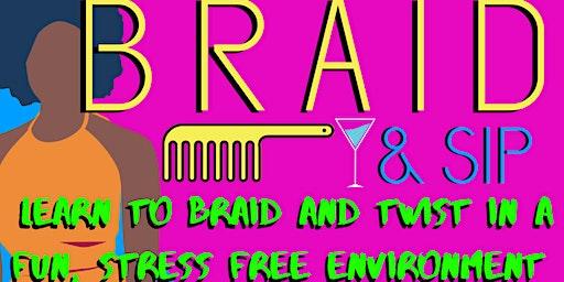 BRAID & SIP: A Braiding and Twisting Class for Grown Ups