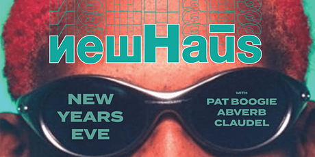 NewHaūs NYE 2020 - with Pat Boogie, Abverb & Claudel tickets
