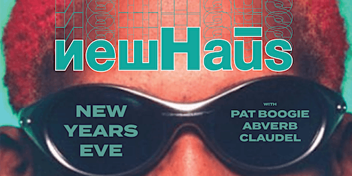NewHaūs NYE 2020 - with Pat Boogie, Abverb & Claudel