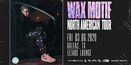Wax Motif - DALLAS tickets