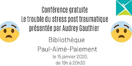 Conférence gratuite sur le stress post traumatique billets