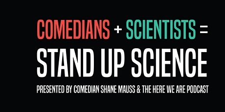 STAND UP SCIENCE: Comedians + Science + You! Presented By Shane Mauss tickets