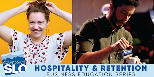 Downtown SLO Business Education Series: Hospitality & Retention