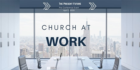 Pre-Conference Event: Church @ Work tickets