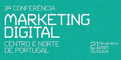 3ª Conferência Marketing Digital Centro e Norte de Portugal