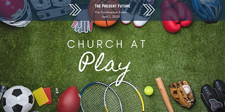 Pre-Conference Event: Church @ Play tickets