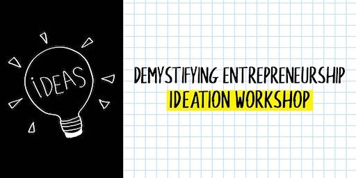 Demystifying Entrepreneurship: Ideation Workshop