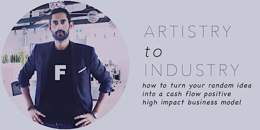 ARTISTRY TO INDUSTRY: How to Turn your Idea into a High Impact Business!