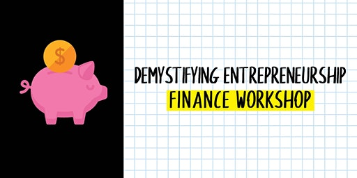 Demystifying Entrepreneurship: Finance Workshop