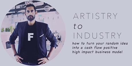 ARTISTRY TO INDUSTRY: How to Turn your Idea into a High Impact Business! tickets