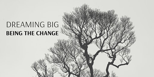 Dreaming Big | Being the Change