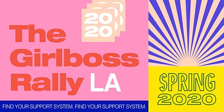 Girlboss Rally Spring 2020: Find Your Support System tickets