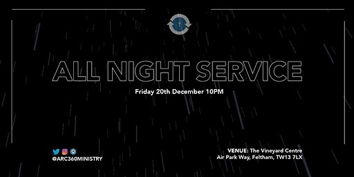 ARC360 MINISTRY: ALL-NIGHT SERVICE