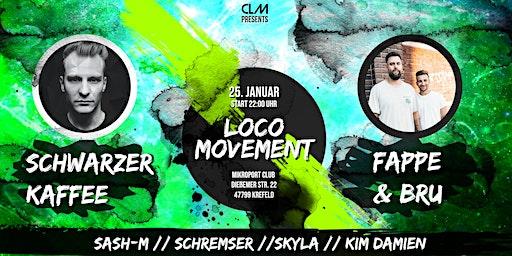 ✾ Loco Movement ✾ /w FAPPE & BRU, SCHWARZER KAFFEE