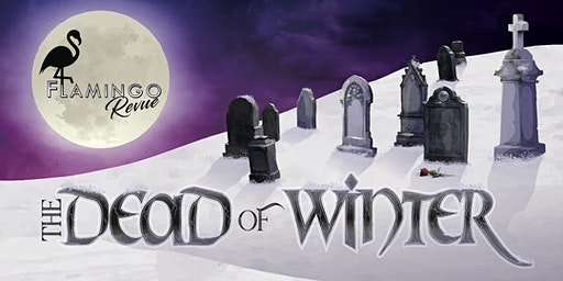 The Flamingo Revue Presents The Dead of Winter