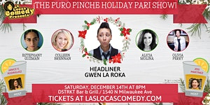 Las Locas Comedy Presents: ¡ The Puro Pinche Holiday...