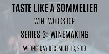 Taste Like a Sommelier: (Part 3) Winemaking tickets