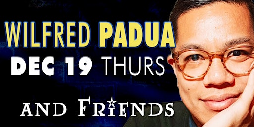 Comedian Wilfred Padua and Friends!