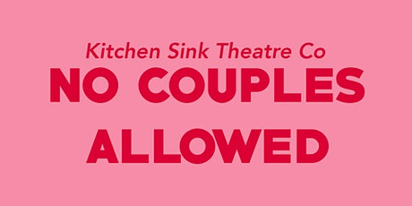 KITCHEN SINK THEATRE: No Couples Allowed tickets
