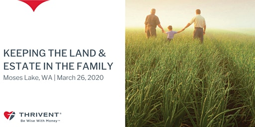 Keeping the Land & Estate in the Family (Moses Lake)
