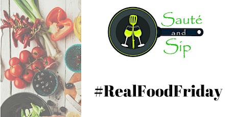 Sauté and Sip - Real Food Friday tickets