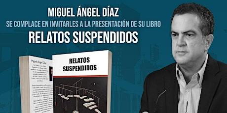 Miguel Angel Diaz,  presenta Relatos Suspendidos tickets