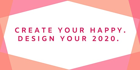 Create your Happy. Design your 2020. tickets