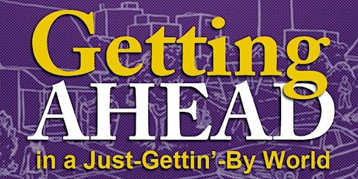 Getting AHEAD in a Just-Gettin'-By World Workshop