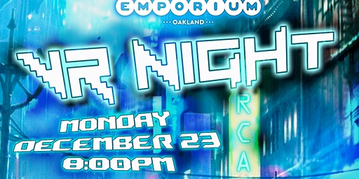 VR Night at Emporium Oakland - Dec 23rd