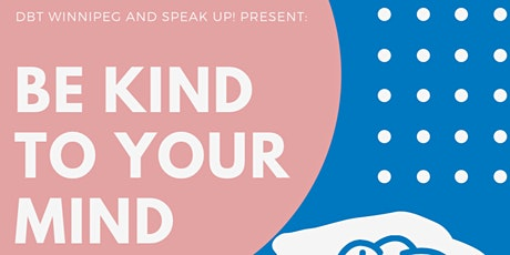 DBT Winnipeg & Speak Up! Wpg Present: Be Kind to Your Mind tickets